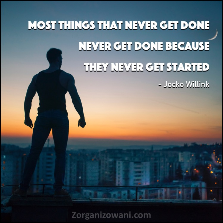 Motywacyjne cytaty Most things that never get done never get done because they never get started. Jocko Willink